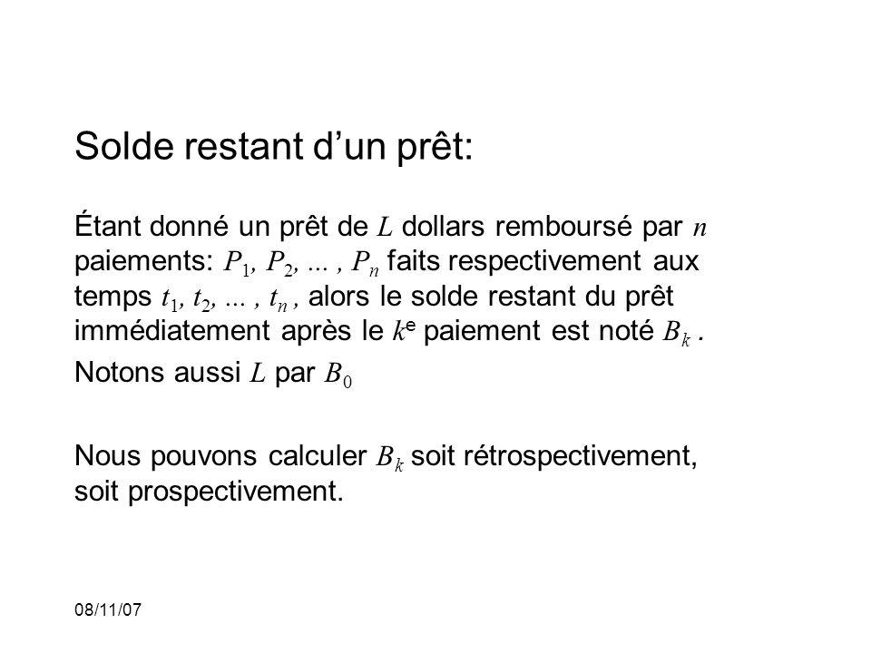 08/11/07 Solde restant dun prêt: Étant donné un prêt de L dollars remboursé par n paiements: P 1, P 2,..., P n faits respectivement aux temps t 1, t 2