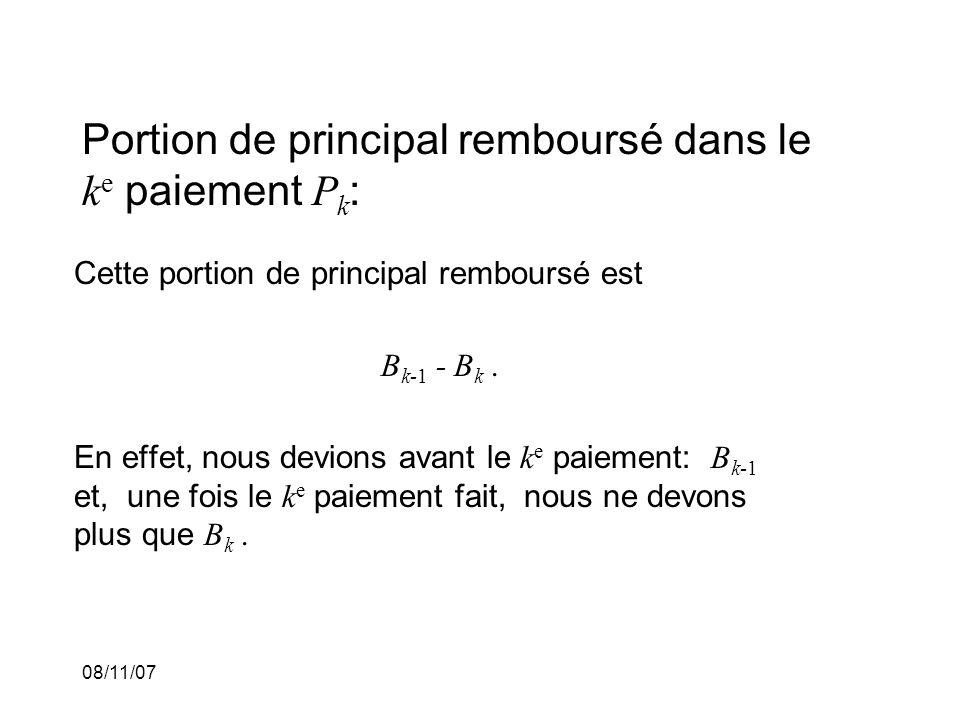 08/11/07 Portion de principal remboursé dans le k e paiement P k : Cette portion de principal remboursé est B k-1 - B k.