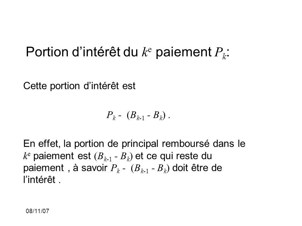 08/11/07 Portion dintérêt du k e paiement P k : Cette portion dintérêt est P k - (B k-1 - B k ). En effet, la portion de principal remboursé dans le k