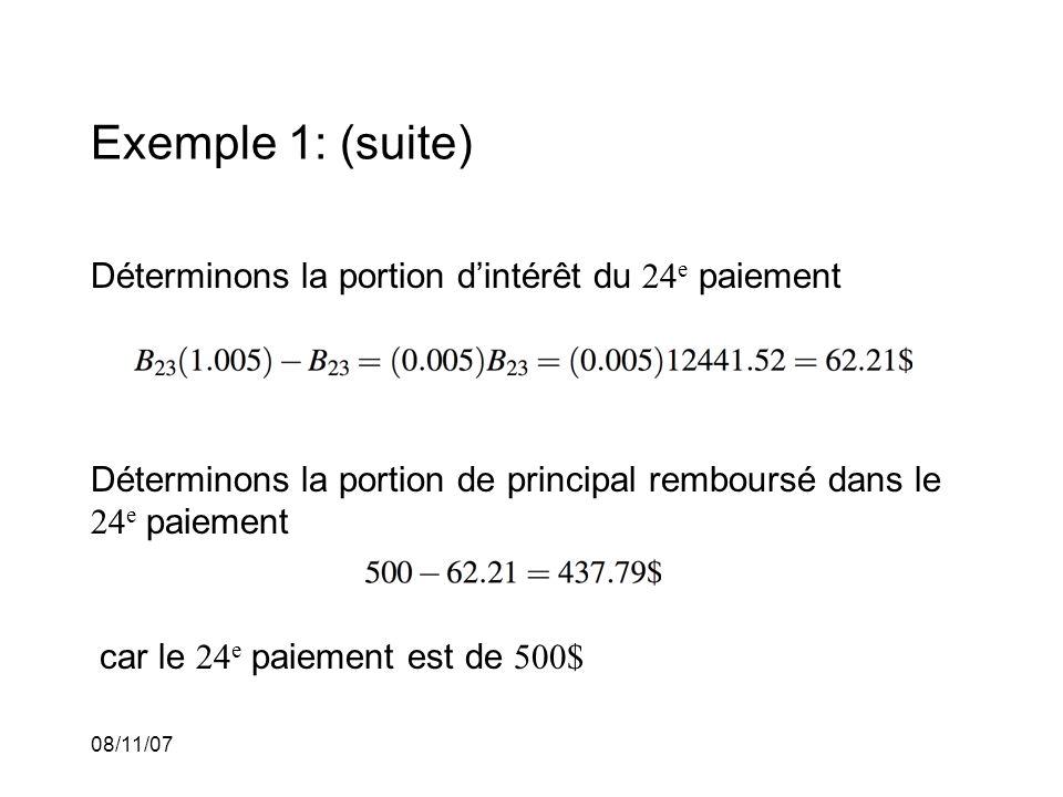 08/11/07 Exemple 1: (suite) Déterminons la portion dintérêt du 24 e paiement Déterminons la portion de principal remboursé dans le 24 e paiement car le 24 e paiement est de 500$