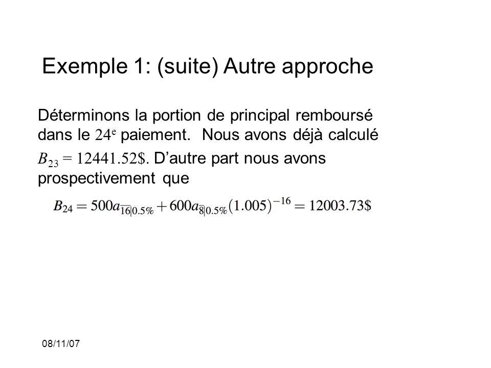 08/11/07 Exemple 1: (suite) Autre approche Déterminons la portion de principal remboursé dans le 24 e paiement. Nous avons déjà calculé B 23 = 12441.5