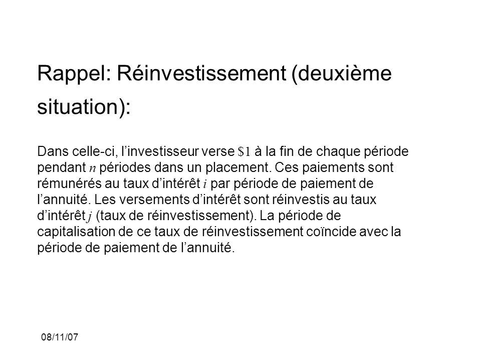 08/11/07 Rappel: Réinvestissement (deuxième situation): Dans celle-ci, linvestisseur verse $1 à la fin de chaque période pendant n périodes dans un pl