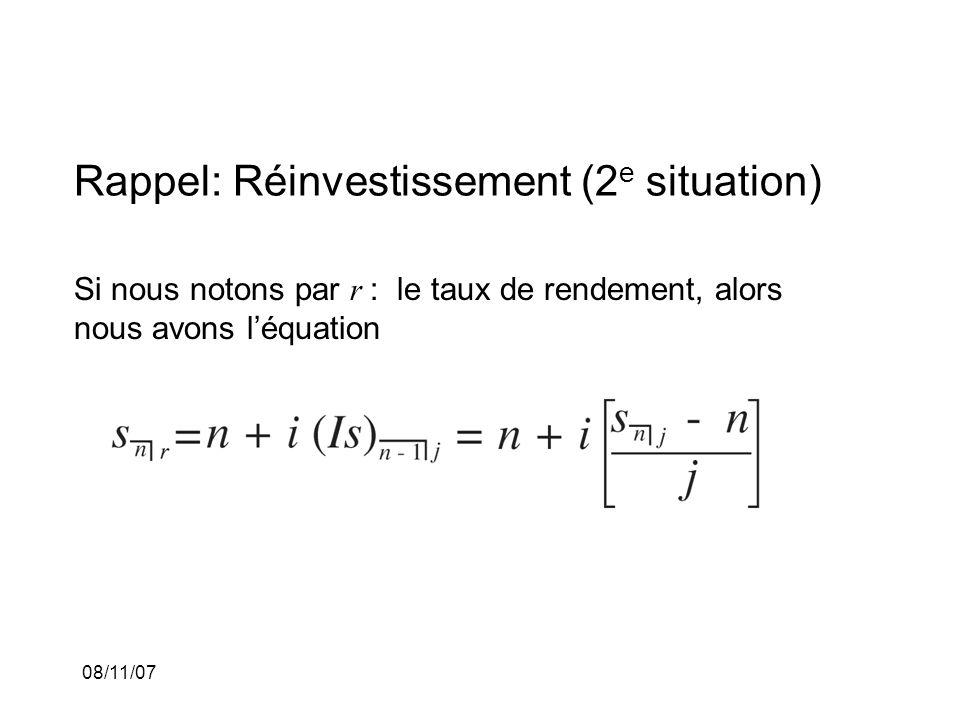 08/11/07 Rappel: Réinvestissement (2 e situation) Si nous notons par r : le taux de rendement, alors nous avons léquation