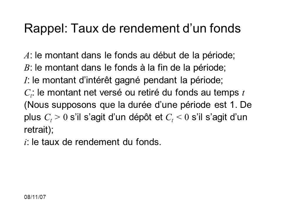 08/11/07 Rappel: Taux de rendement dun fonds Nous avons B = A + C + I où C = t C t est la contribution nette dans le fonds.