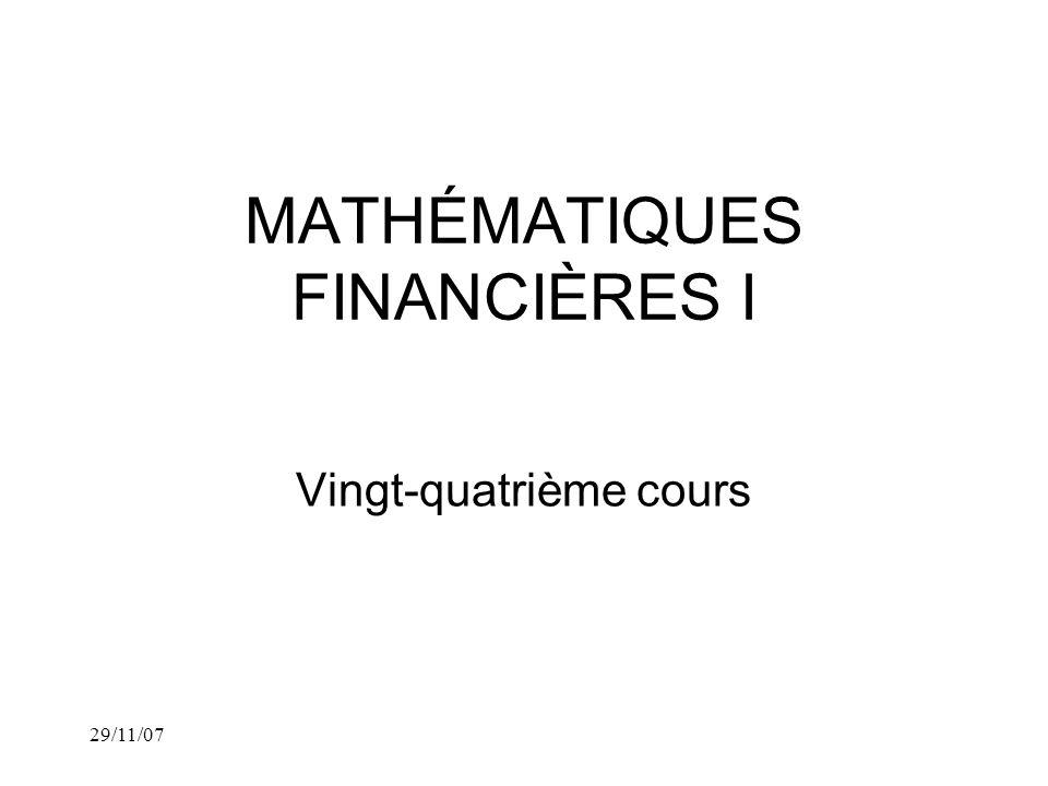 29/11/07 MATHÉMATIQUES FINANCIÈRES I Vingt-quatrième cours