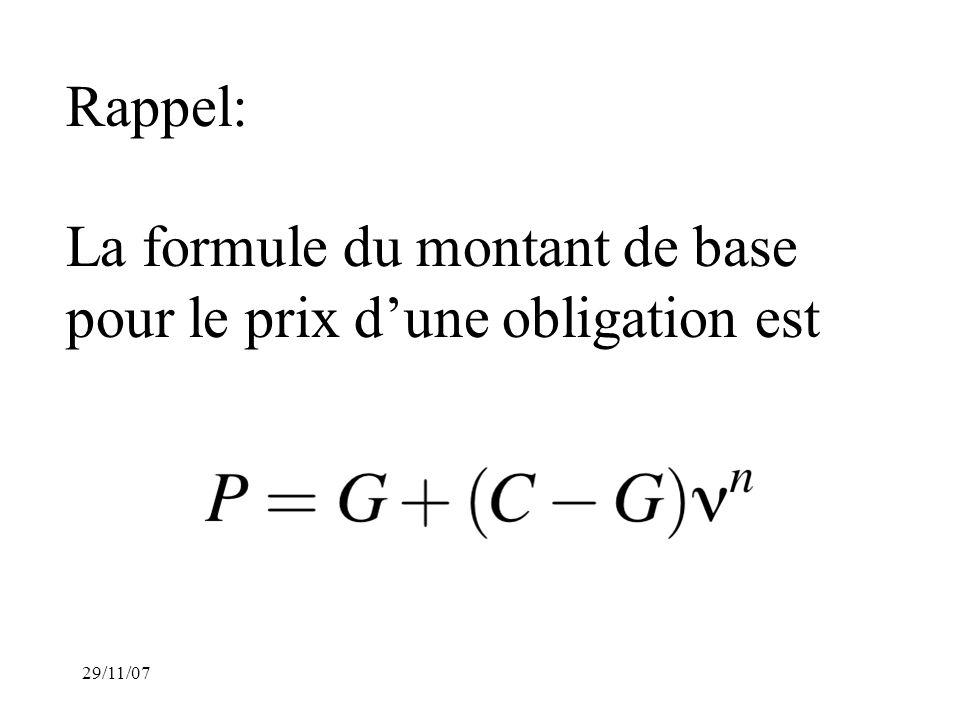 29/11/07 Rappel: La formule du montant de base pour le prix dune obligation est