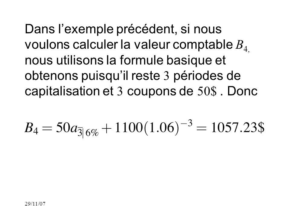 29/11/07 Dans lexemple précédent, si nous voulons calculer la valeur comptable B 4, nous utilisons la formule basique et obtenons puisquil reste 3 périodes de capitalisation et 3 coupons de 50$.