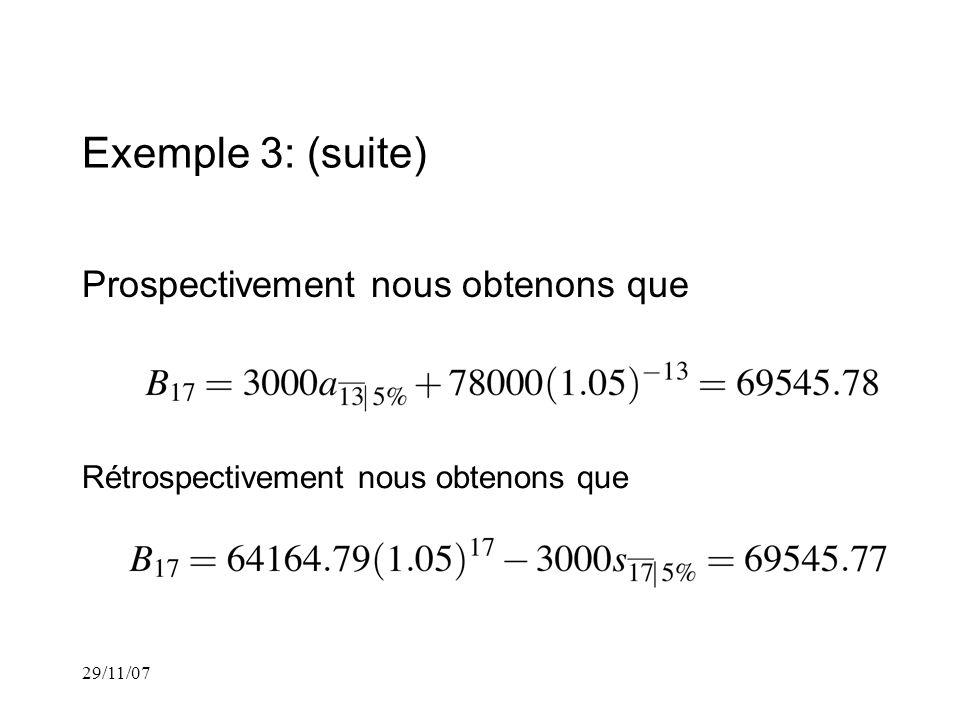 29/11/07 Exemple 3: (suite) Prospectivement nous obtenons que Rétrospectivement nous obtenons que