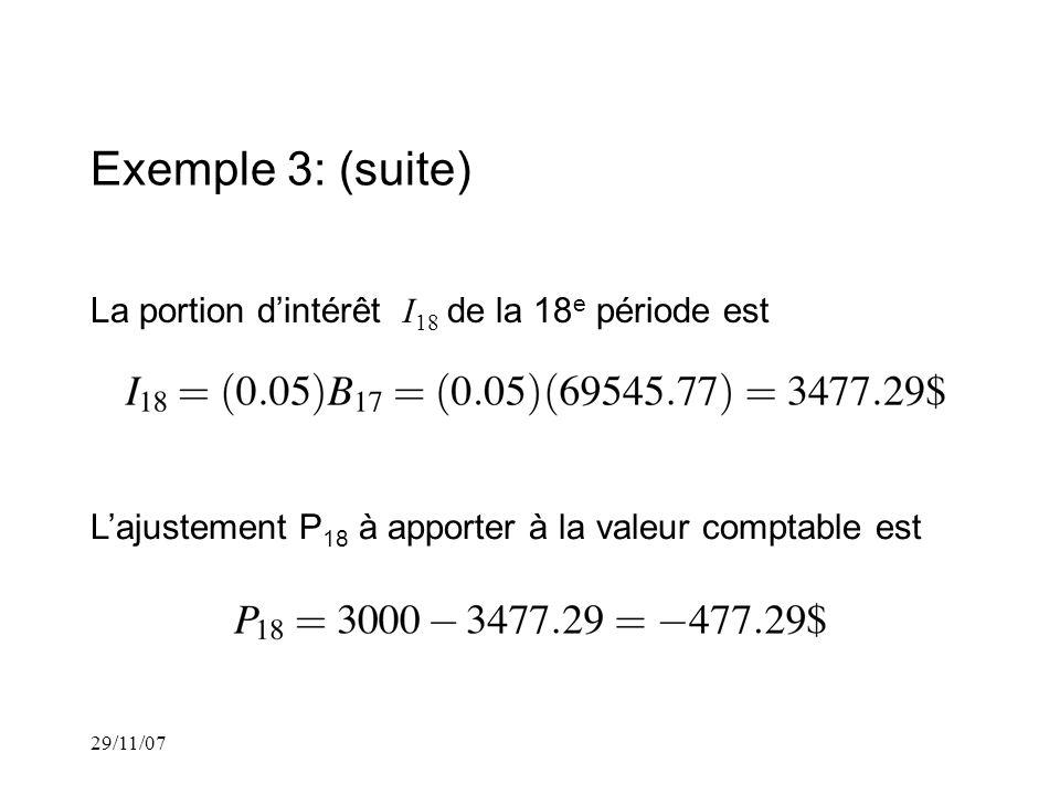 29/11/07 Exemple 3: (suite) La portion dintérêt I 18 de la 18 e période est Lajustement P 18 à apporter à la valeur comptable est