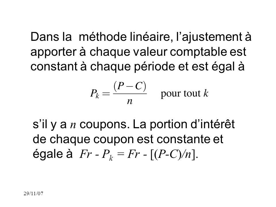 29/11/07 Dans la méthode linéaire, lajustement à apporter à chaque valeur comptable est constant à chaque période et est égal à sil y a n coupons.