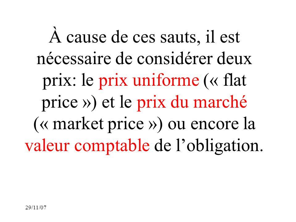 29/11/07 À cause de ces sauts, il est nécessaire de considérer deux prix: le prix uniforme (« flat price ») et le prix du marché (« market price ») ou encore la valeur comptable de lobligation.