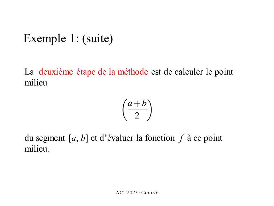 ACT2025 - Cours 6 La deuxième étape de la méthode est de calculer le point milieu du segment [a, b] et dévaluer la fonction f à ce point milieu. Exemp