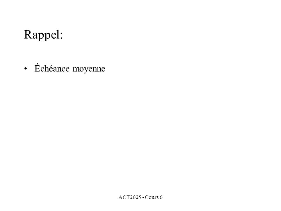 ACT2025 - Cours 6 Rappel: Échéance moyenne