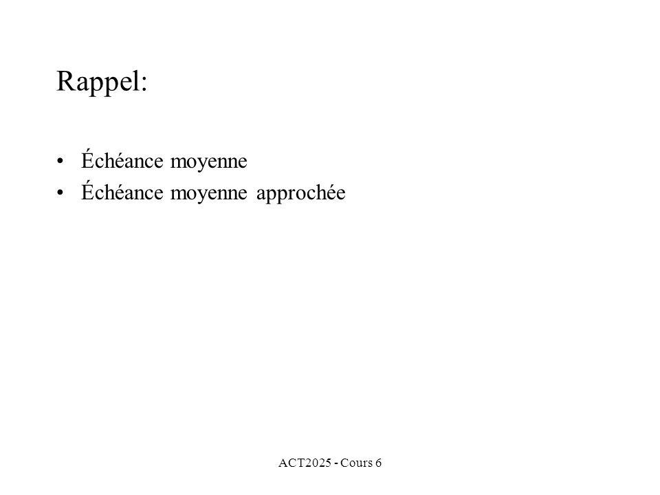 ACT2025 - Cours 6 Rappel: Échéance moyenne Échéance moyenne approchée