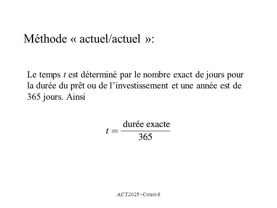 ACT2025 - Cours 6 Le temps t est déterminé par le nombre exact de jours pour la durée du prêt ou de linvestissement et une année est de 365 jours. Ain