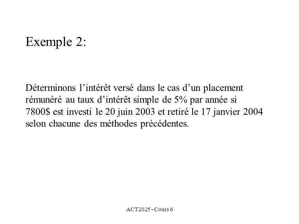ACT2025 - Cours 6 Déterminons lintérêt versé dans le cas dun placement rémunéré au taux dintérêt simple de 5% par année si 7800$ est investi le 20 jui