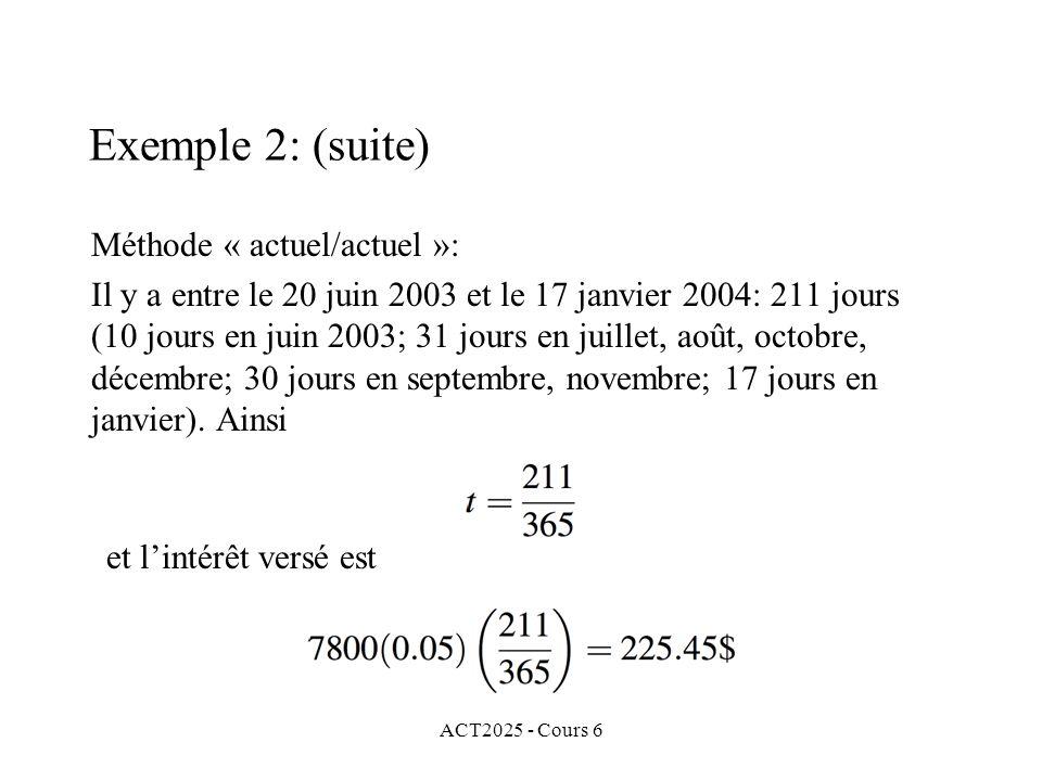 ACT2025 - Cours 6 Méthode « actuel/actuel »: Il y a entre le 20 juin 2003 et le 17 janvier 2004: 211 jours (10 jours en juin 2003; 31 jours en juillet