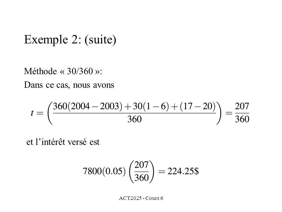 ACT2025 - Cours 6 Méthode « 30/360 »: Dans ce cas, nous avons Exemple 2: (suite) et lintérêt versé est