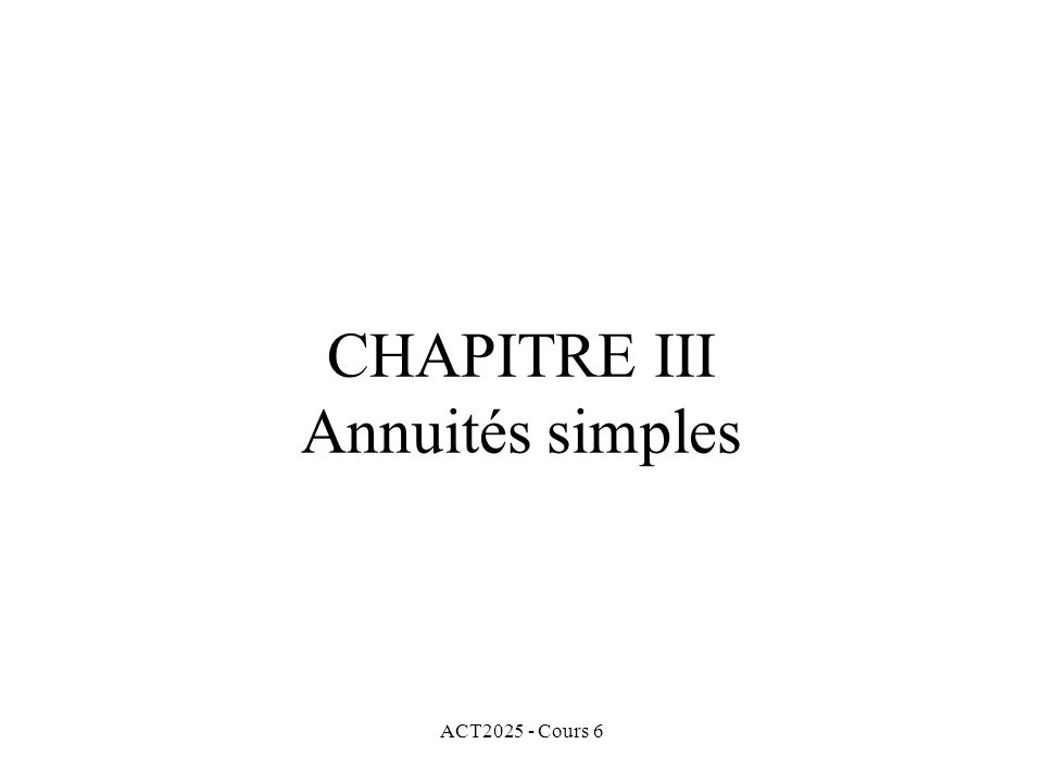 ACT2025 - Cours 6 CHAPITRE III Annuités simples
