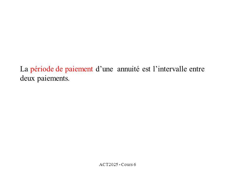 ACT2025 - Cours 6 La période de paiement dune annuité est lintervalle entre deux paiements.