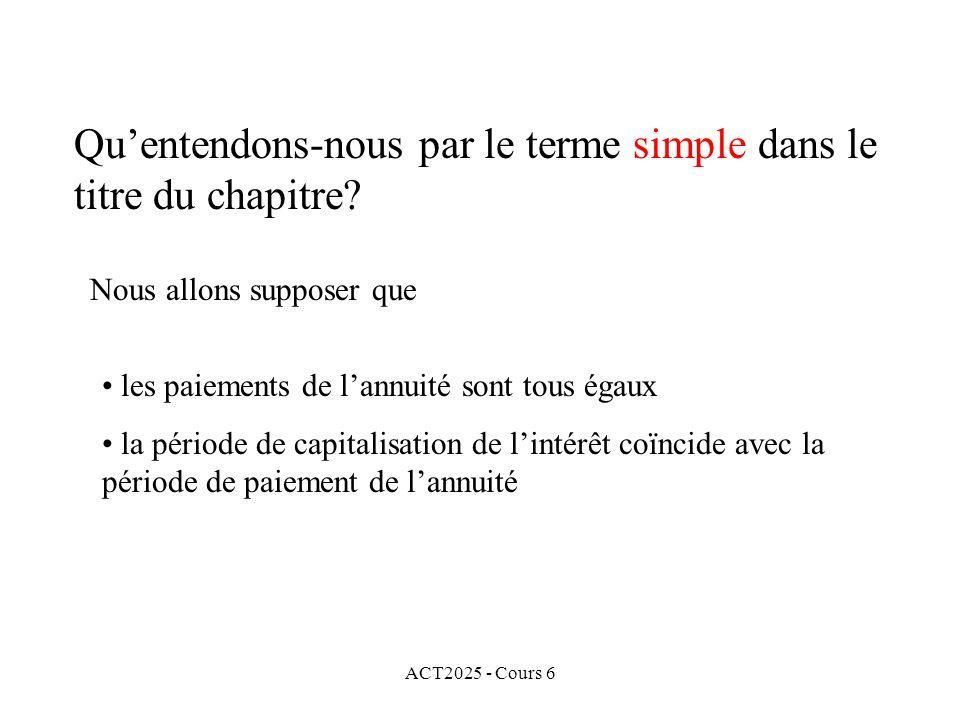 ACT2025 - Cours 6 Quentendons-nous par le terme simple dans le titre du chapitre? Nous allons supposer que les paiements de lannuité sont tous égaux l