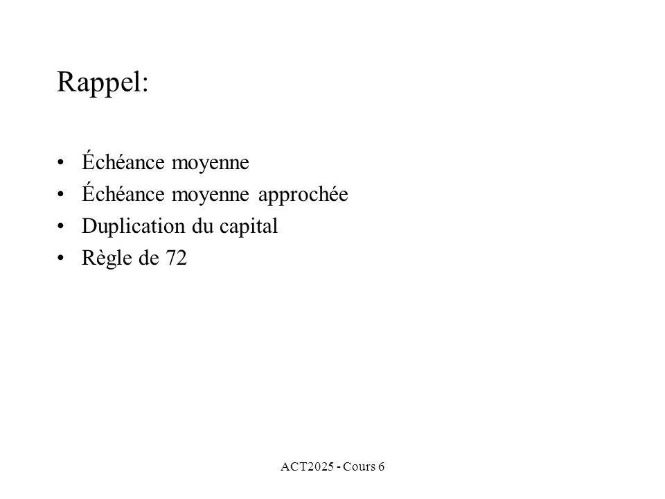 ACT2025 - Cours 6 Rappel: Échéance moyenne Échéance moyenne approchée Duplication du capital Règle de 72
