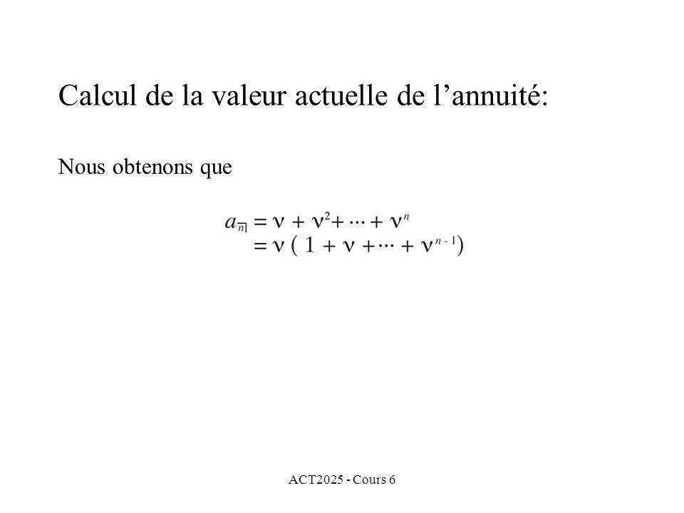 ACT2025 - Cours 6 Nous obtenons que Calcul de la valeur actuelle de lannuité: