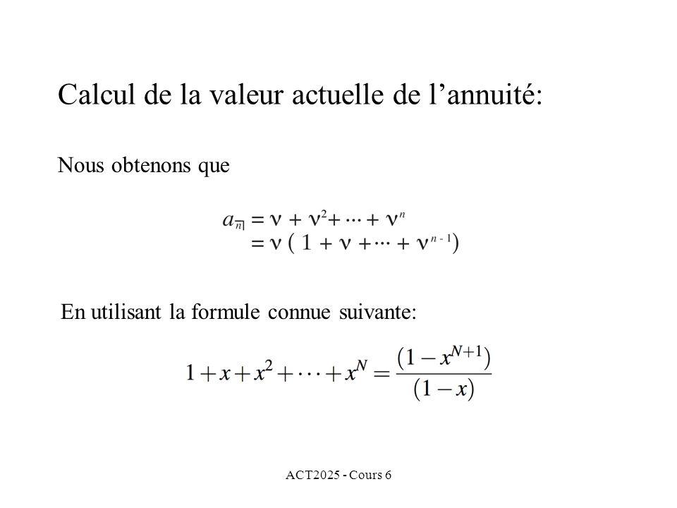 ACT2025 - Cours 6 Nous obtenons que En utilisant la formule connue suivante: Calcul de la valeur actuelle de lannuité: