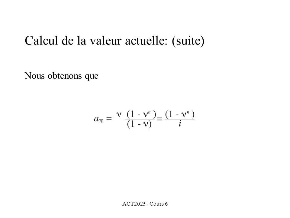 ACT2025 - Cours 6 Nous obtenons que Calcul de la valeur actuelle: (suite)