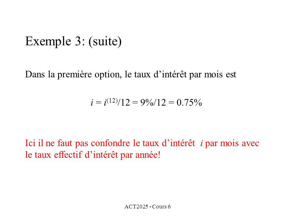 ACT2025 - Cours 6 Dans la première option, le taux dintérêt par mois est i = i (12) /12 = 9%/12 = 0.75% Ici il ne faut pas confondre le taux dintérêt