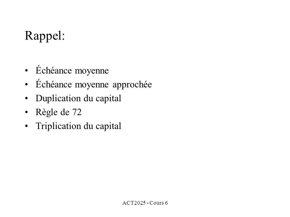 ACT2025 - Cours 6 Rappel: Échéance moyenne Échéance moyenne approchée Duplication du capital Règle de 72 Triplication du capital