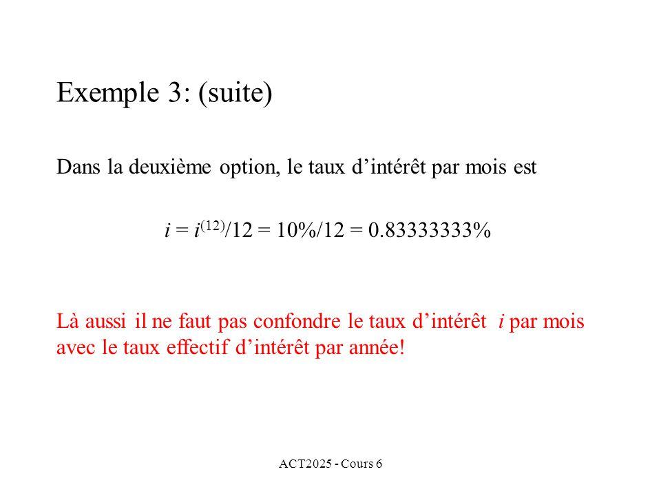 ACT2025 - Cours 6 Dans la deuxième option, le taux dintérêt par mois est i = i (12) /12 = 10%/12 = 0.83333333% Là aussi il ne faut pas confondre le ta