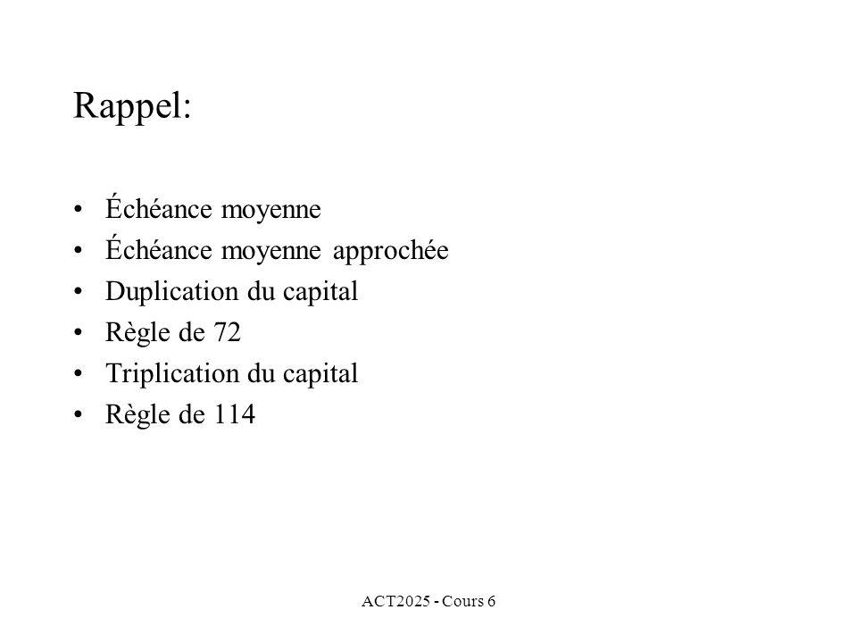 ACT2025 - Cours 6 Rappel: Échéance moyenne Échéance moyenne approchée Duplication du capital Règle de 72 Triplication du capital Règle de 114