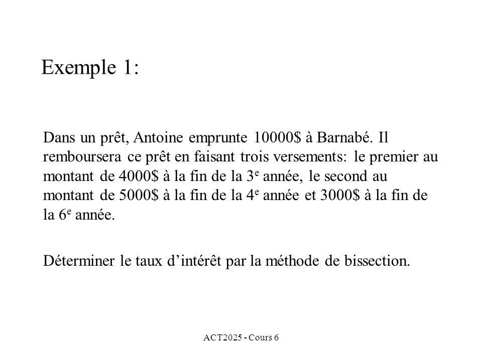 ACT2025 - Cours 6 Dans un prêt, Antoine emprunte 10000$ à Barnabé. Il remboursera ce prêt en faisant trois versements: le premier au montant de 4000$