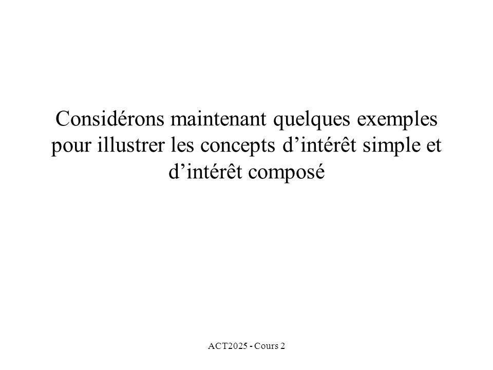 ACT2025 - Cours 2 Considérons maintenant quelques exemples pour illustrer les concepts dintérêt simple et dintérêt composé