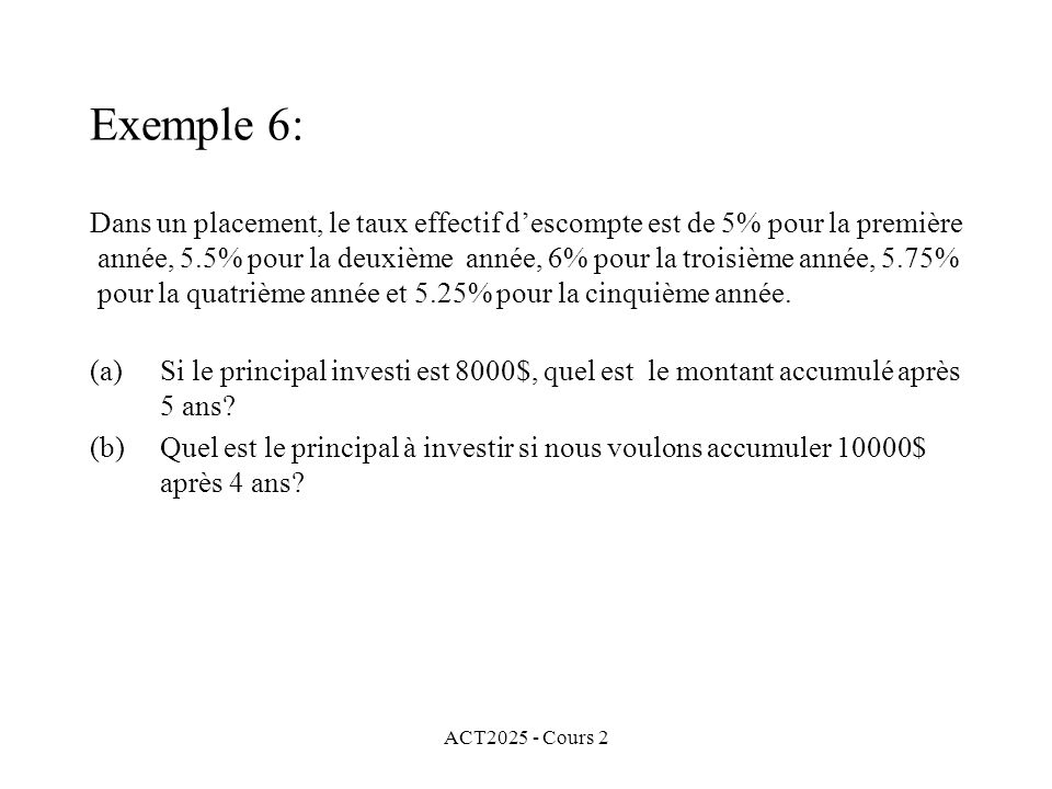 ACT2025 - Cours 2 Exemple 6: Dans un placement, le taux effectif descompte est de 5% pour la première année, 5.5% pour la deuxième année, 6% pour la t