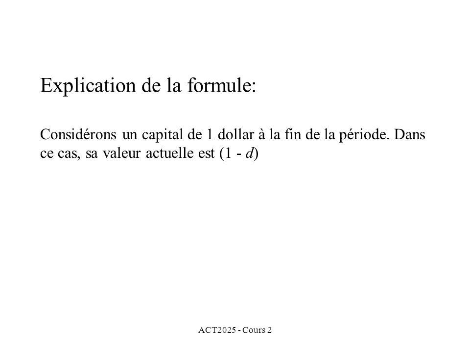 ACT2025 - Cours 2 Explication de la formule: Considérons un capital de 1 dollar à la fin de la période. Dans ce cas, sa valeur actuelle est (1 - d)