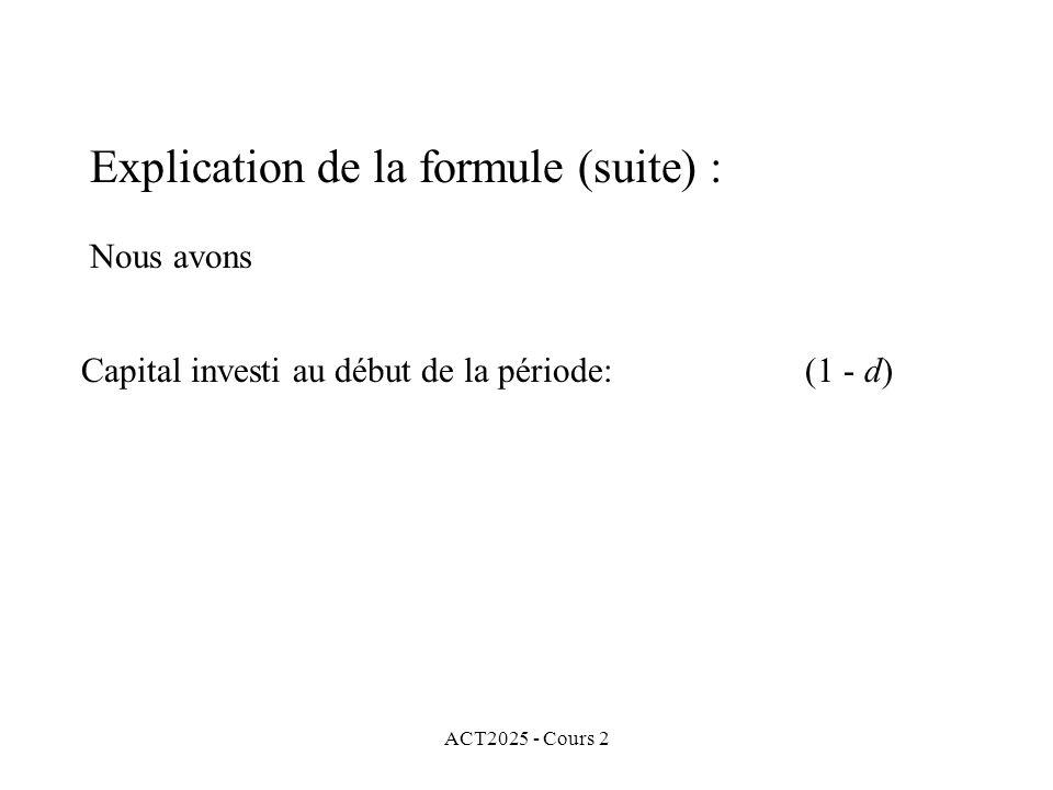 ACT2025 - Cours 2 Explication de la formule (suite) : Nous avons Capital investi au début de la période: (1 - d)