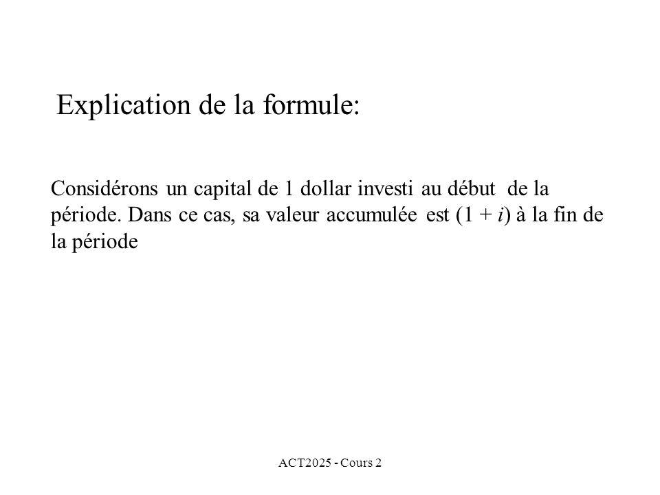 ACT2025 - Cours 2 Explication de la formule: Considérons un capital de 1 dollar investi au début de la période. Dans ce cas, sa valeur accumulée est (