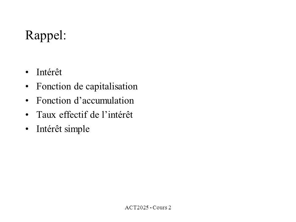 ACT2025 - Cours 2 Rappel: Intérêt Fonction de capitalisation Fonction daccumulation Taux effectif de lintérêt Intérêt simple