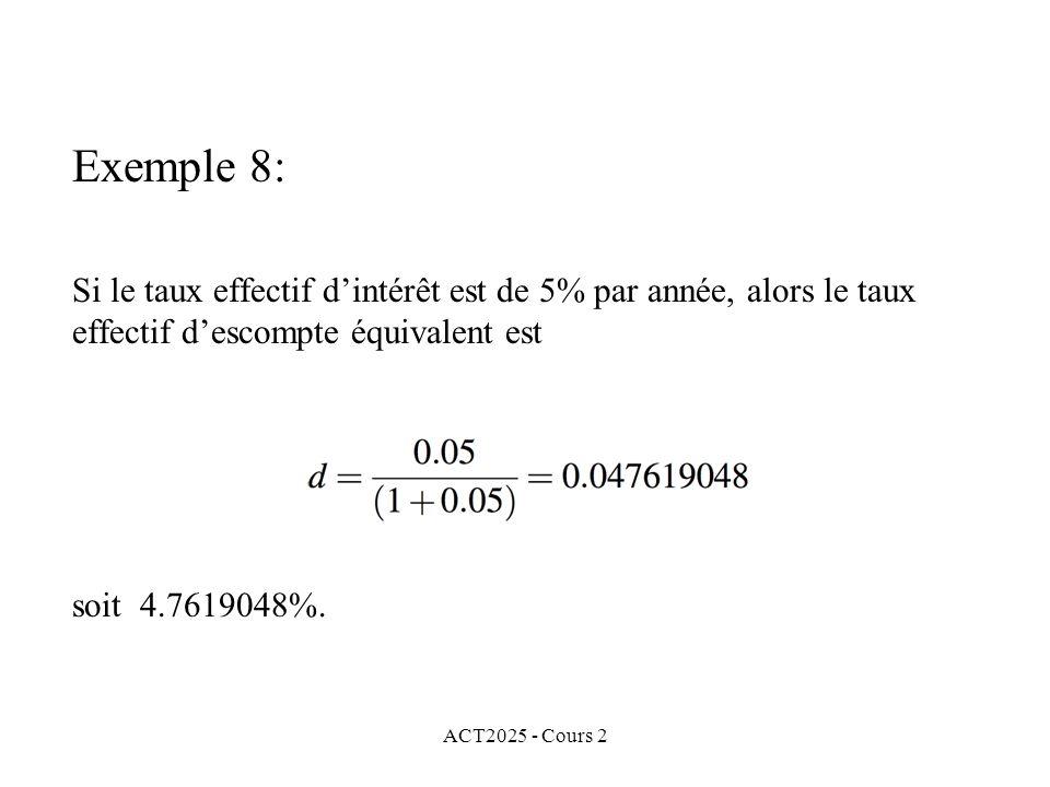 ACT2025 - Cours 2 Exemple 8: Si le taux effectif dintérêt est de 5% par année, alors le taux effectif descompte équivalent est soit 4.7619048%.
