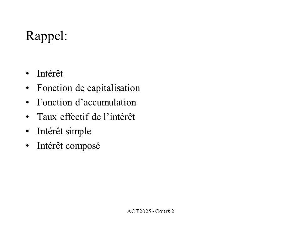 ACT2025 - Cours 2 Rappel: Intérêt Fonction de capitalisation Fonction daccumulation Taux effectif de lintérêt Intérêt simple Intérêt composé