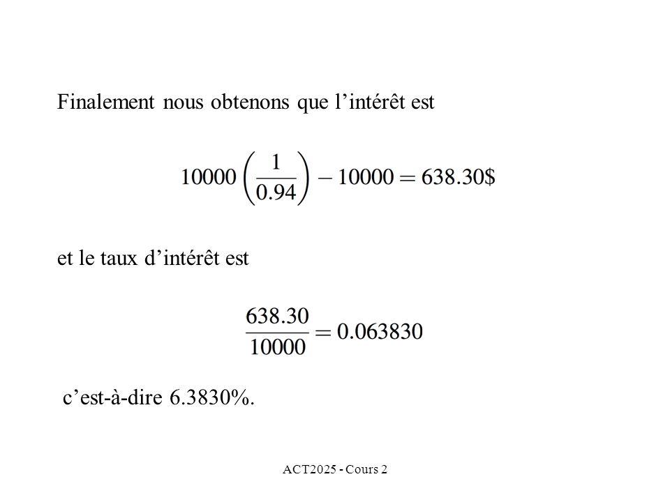 ACT2025 - Cours 2 Finalement nous obtenons que lintérêt est et le taux dintérêt est cest-à-dire 6.3830%.