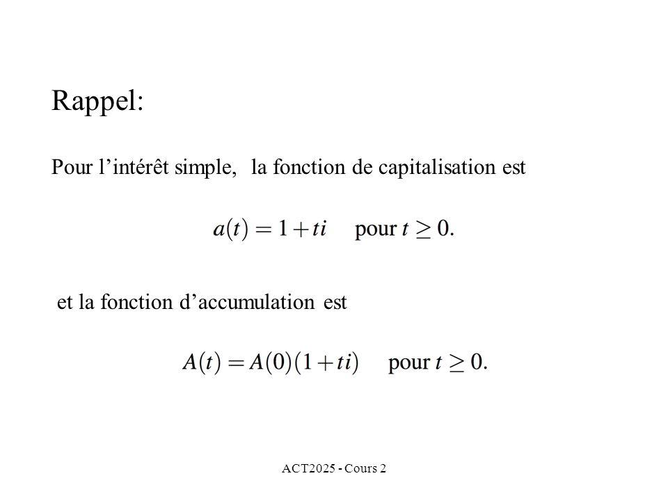 ACT2025 - Cours 2 Rappel: Pour lintérêt simple, la fonction de capitalisation est et la fonction daccumulation est
