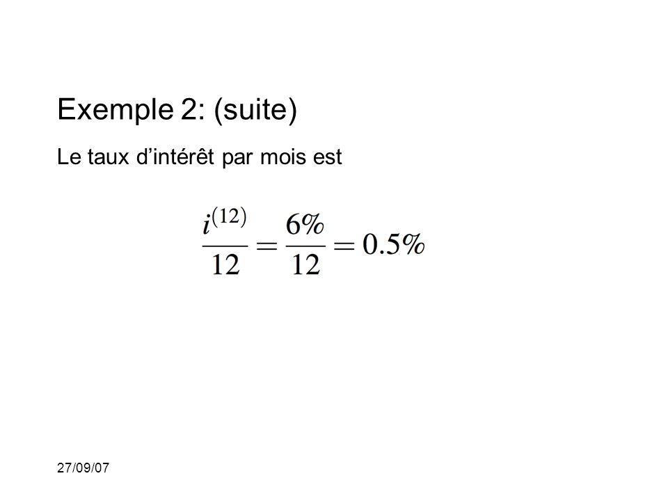27/09/07 Exemple 2: (suite) Le taux dintérêt par mois est