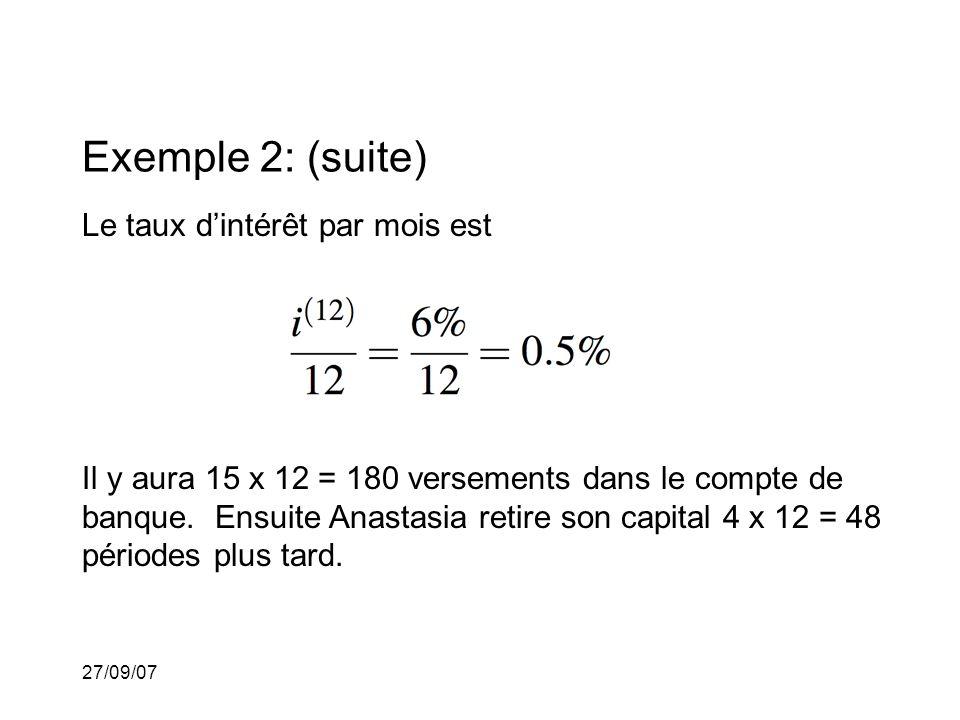 27/09/07 Exemple 2: (suite) Le taux dintérêt par mois est Il y aura 15 x 12 = 180 versements dans le compte de banque.