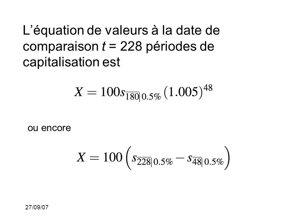 27/09/07 Léquation de valeurs à la date de comparaison t = 228 périodes de capitalisation est ou encore