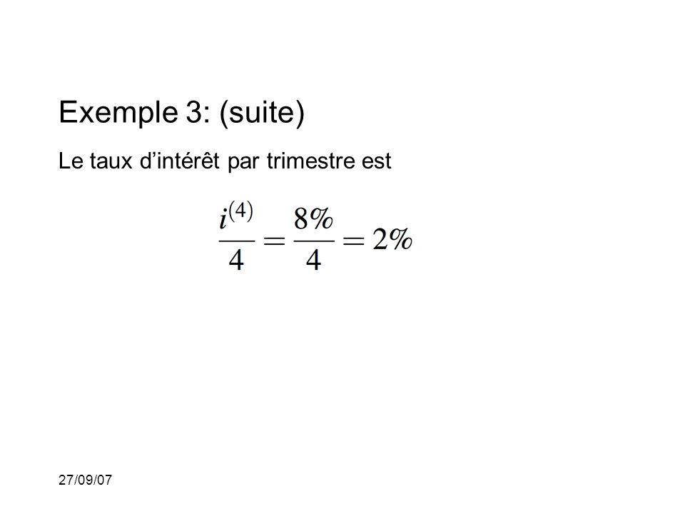 27/09/07 Exemple 3: (suite) Le taux dintérêt par trimestre est