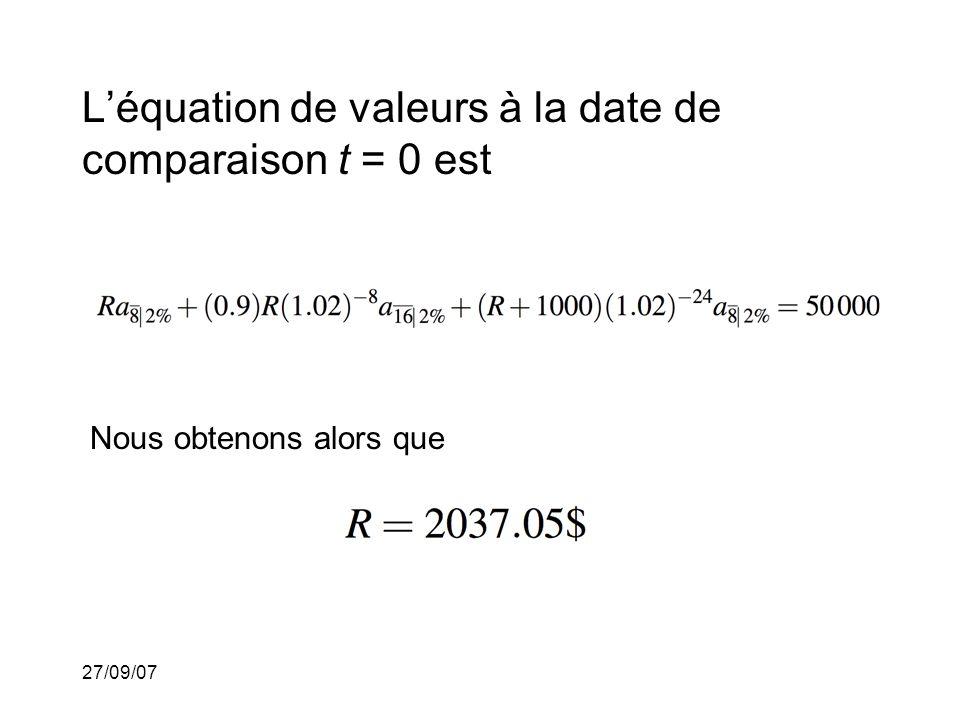 27/09/07 Léquation de valeurs à la date de comparaison t = 0 est Nous obtenons alors que