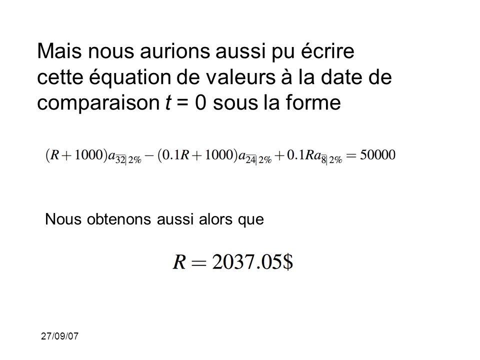 27/09/07 Mais nous aurions aussi pu écrire cette équation de valeurs à la date de comparaison t = 0 sous la forme Nous obtenons aussi alors que
